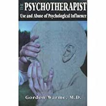 The Psychotherapist: Use and Abuse of Psychological Influence