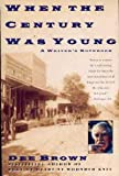 When the Century Was Young, Dee Alexander Brown, 0060975792