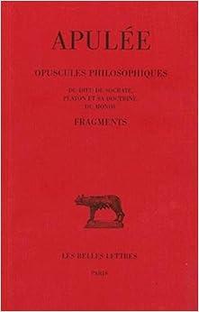 Book Apulee, Opuscules Philosophiques. Fragments: Du Dieu de Socrate - Platon Et Sa Doctrine - Du Monde (Collection Des Universites de France Serie Latine)