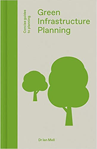 Green Infrastructure Planning  Reintegrating Landscape in Urban Planning (Concise  Guides to Planning)  Dr. Ian Mell  9781848222755  Amazon.com  Books 67e01cca3bf0c