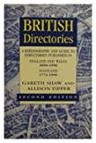 British Directories : A Bibliography and Guide to Directories Published in England and Wales (1850-1950) and Scotland (1773-1950), Shaw, Gareth and Tipper, Allison, 0720123291
