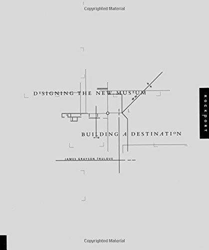Read Online Designing the New Museum: Building a Destination ebook