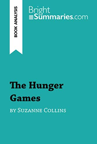 The Hunger Games by Suzanne Collins (Book Analysis): Detailed Summary, Analysis and Reading Guide (The Hunger Games By Suzanne Collins Summary)