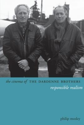 [(The Cinema of the Dardenne Brothers: Responsible Realism)] [Author: Philip Mosley] published on (April, 2013) PDF