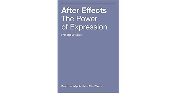 AFTER EFFECTS: THE POWER OF EXPRESSION: FRANCOIS LEFEBVRE