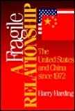 A Fragile Relationship : The United States and China since 1972, Harding, Harry, 0815734662