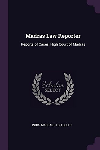Madras Law Reporter: Reports of Cases, High Court of Madras