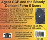 Agent GCP and the Bloody Consent Form 5 Users: Informed Consent and Institutional Review Boards in Clinical Trials, For Beginner to Advanced, For ... Also Relevant to Biomedical Ethics