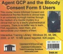 Agent GCP and the Bloody Consent Form 5 Users: Informed Consent and Institutional Review Boards in Clinical Trials, For Beginner to Advanced, For ... Also Relevant to Biomedical Ethics by UniversityOfHealthCare