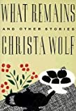 What Remains and Other Stories, Christa Wolf, 0374288887