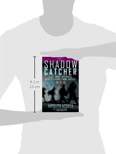 The Shadow Catcher: A U.S. Agent Infiltrates Mexicos Deadly ...