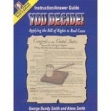 You Decide!: Applying the Bill of Rights to Real Cases: Grades 6-12+ (Teacher's Instruction/Answer Guide)