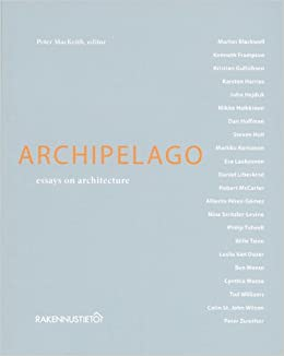 archipelago essays on architecture peter mackeith  archipelago essays on architecture peter mackeith 9789516828063 com books