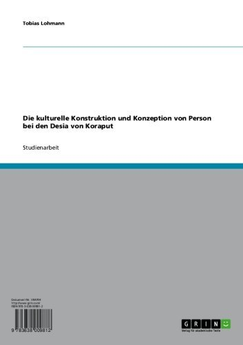 Die kulturelle Konstruktion und Konzeption von Person bei den Desia von Koraput, Orissa (German Edition)