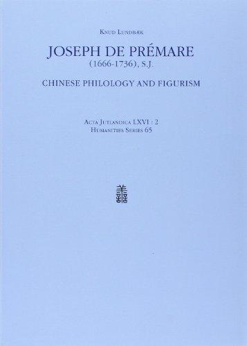 Joseph De Premare (1666-1736): Chinese Philology And Figurism (ACTA JUTLANDICA) (v. 65)