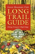 Green Mountain Club Long Trail Guide: Hiking Vermont's High Ridge (Vermont Hiking Trails Series)
