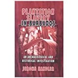 Front cover for the book Plantation slavery in Barbados : an archaeological and historical investigation by Jerome S. Handler