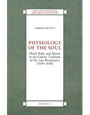 Physiology of the Soul: Mind, Body and Matter in the Galenic Tradition of Late Renaissance (1550-1630)