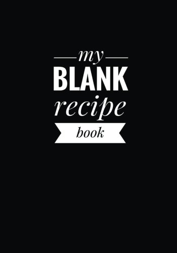 "My Blank Recipe Book: A personal cookbook, Classic Black Edition, 7"" x 10"", blank book, durable cover, 100 pages for handwriting recipes by Recipe Organizer, Recipe Book"