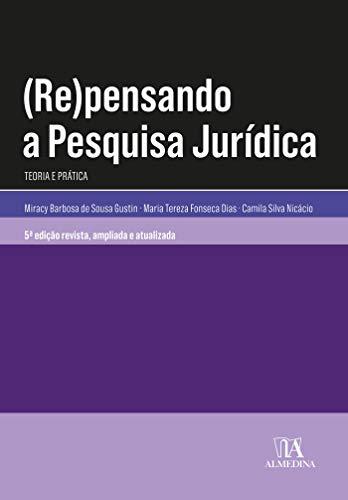 Repensando a Pesquisa Jurídica: Teoria e Prática (Coleção Manuais Universitários)