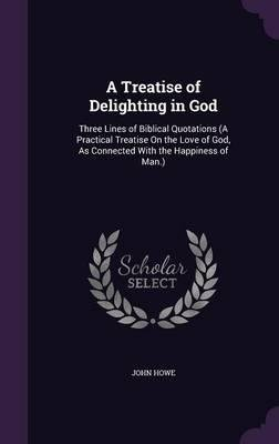 A Treatise of Delighting in God : Three Lines of Biblical Quotations (a Practical Treatise on the Love of God, as Connected with the Happiness of Man.)(Hardback) - 2016 Edition PDF