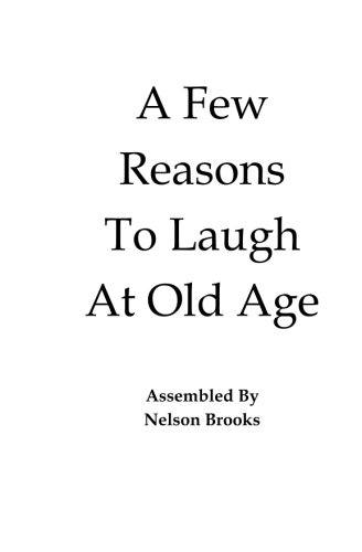 Read Online A Few Reasons To Laugh At Old Age PDF