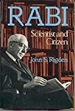 Rabi: Scientist & Citizen (Alfred P. Sloan Foundation series) by Rigden (1987-06-12)
