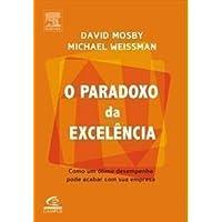 O Paradoxo Da Excelencia. Como Um Otimo Desempenho Pode Acabar Com Sua Empresa