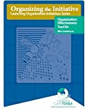 Organizing the Initiative : An Organization Effectiveness Tool Kit, Perkins, Kathleen, 0989459802