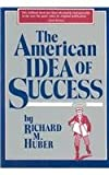 The American Idea of Success, Richard M. Huber, 091636643X