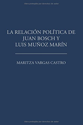 La relación política de Juan Bosch y Luis Muñoz Marín (Spanish Edition)
