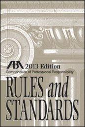 ABA Compendium of Professional Responsibility Rules and Standards (Compendium of Professional Responsibility Rules & Standards)