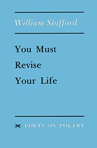 You Must Revise Your Life Poets On Poetry