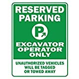 RESERVED PARKING Excavator Operator ONLY unauthorized vehicles will be tagged - Occupations - Parking Sign [ Decorative Novelty Sign Wall Plaque ]