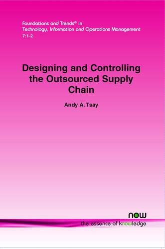 Designing and Controlling the Outsourced Supply Chain (Foundations and Trends in Technology, Information and Operations Management) (B2b E Commerce And Supply Chain Management)
