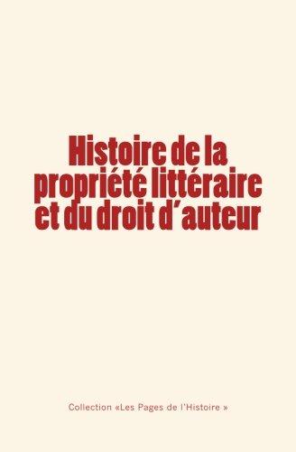 Histoire de la propriété littéraire et du droit d'auteur (French Edition)