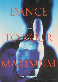 Dance To Your Maximum: The Competitive Ballroom Dancer's Workbook
