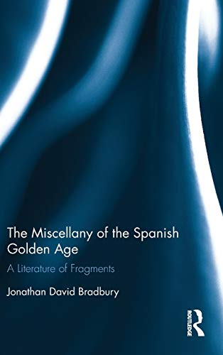The Miscellany of the Spanish Golden Age: A Literature of Fragments