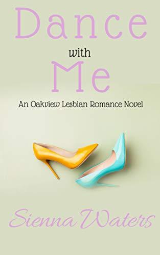 Sienna Coffee - Dance with Me: An Oakview Lesbian Romance Novel