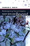 Redesigning Social Inquiry : Fuzzy Sets and Beyond, Ragin, Charles C., 0226702731