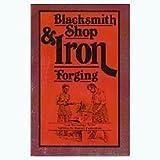 Blacksmith Shop and Iron Forging, Robert Heath, 0917914074