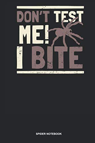 Spider Notebook: Blank Log Book For Arachnophile Person: Tarantula Journal | Don'T Test Me I Bite Gift]()