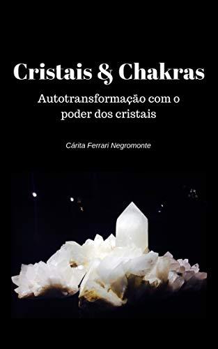 Cristais e Chakras: Autotransformação com o poder dos cristais