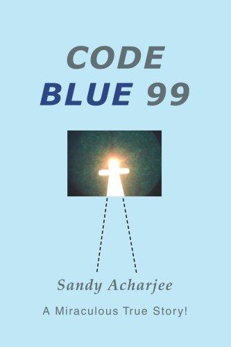 Code Blue 99: A Miraculous True Story! pdf