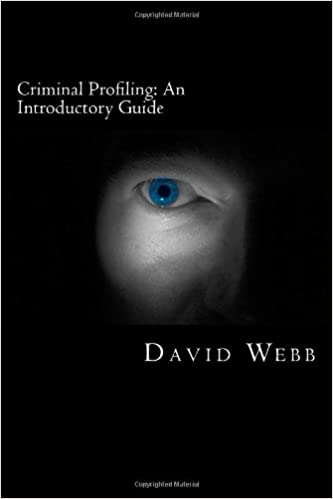 Criminal Profiling: An Introductory Guide: David Webb: 9781482055436