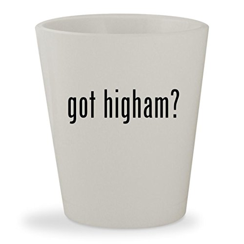 got higham? - White Ceramic 1.5oz Shot Glass