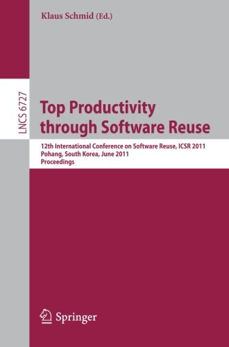 Top Productivity through Software Reuse: 12th International Conference on Software Reuse, ICSR 2011, Pohang, South Korea, June 13-17, 2011. Proceedings (Lecture Notes in Computer Science) by Springer