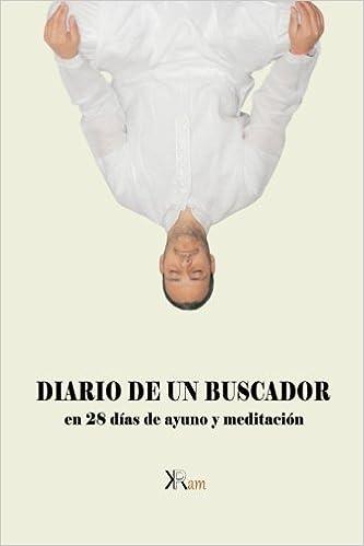 Diario de un buscador en 28 días de ayuno y meditación ...