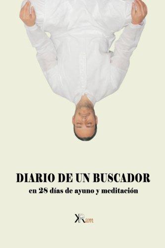 Diario de un buscador en 28 dias de ayuno y meditacion: Viajes, Yoga, Ayunos y Meditacion (Spanish Edition) [Ram Kishan Puri Mañero] (Tapa Blanda)