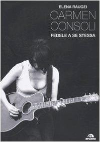 Carmen Consoli. Fedele a se stessa Elena Raugei